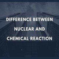 Difference Between Nuclear and Chemical Reaction
