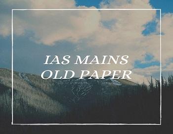 IAS Mains General Studies Old Papers - UPSC IAS Mains General Studies – Previous Year Papers