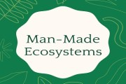 Man-Made Ecosystems (Agroecosystems)