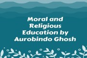 Moral and Religious Education by Aurobindo Ghosh
