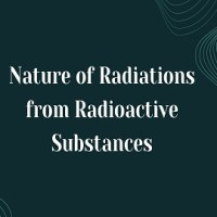 Nature of Radiations from Radioactive Substances