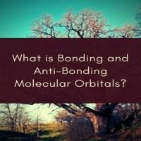 What is Bonding and Anti-Bonding Molecular Orbitals?