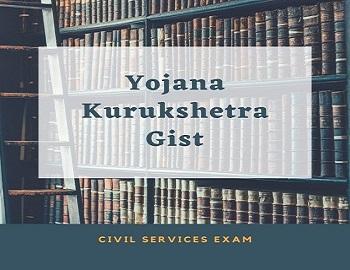 Yojana and Kurukshetra Gist - Yojana and Kurukshetra Gist
