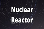 Nuclear Reactor- Construction, Working and Uses