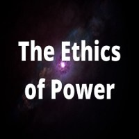 """Essay on """"The Ethics of Power"""""""