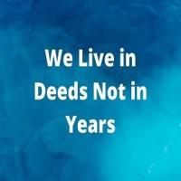 Essay on We Live in Deeds Not in Years