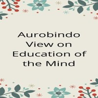 Aurobindo View on Education of the Mind
