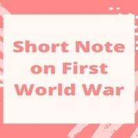 Short Note on First World War
