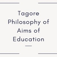 Tagore Philosophy of Aims of Education