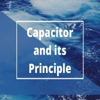 Capacitor and its Principle