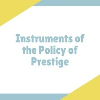 Instruments of the Policy of Prestige