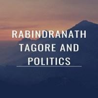 Rabindranath Tagore and Politics