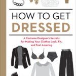 How to Get Dressed: Tips & Tricks!