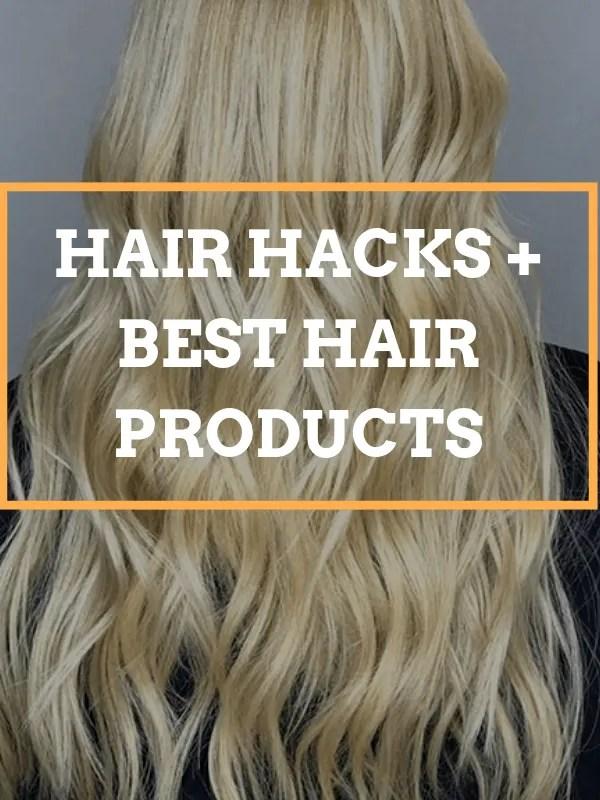 Surprising Healthy Hair Hacks + Best Hair Products
