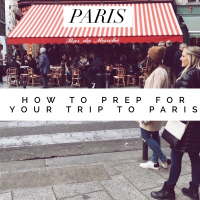 How to prep for your trip to Paris