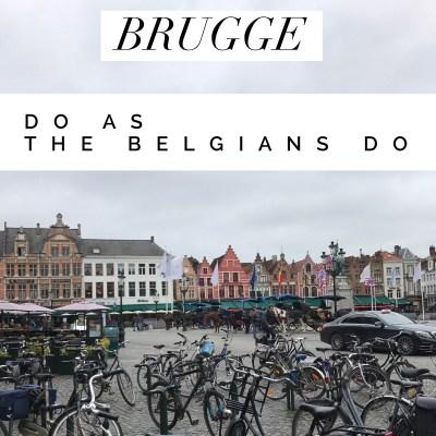 Brugge, Belgium | Do as the Belgians Do