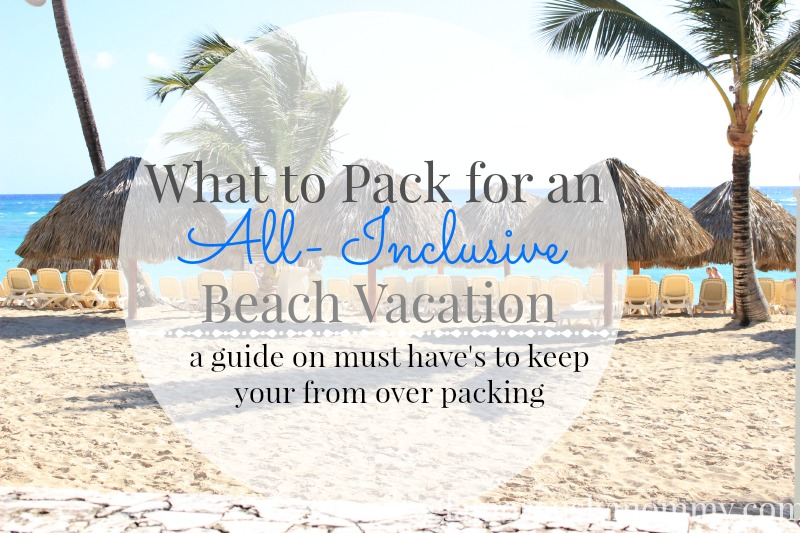 What to Pack for an All-Inclusive Beach Vacation
