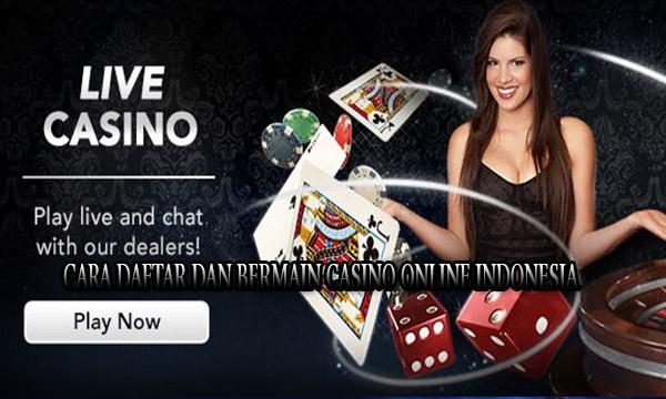 Cara Daftar dan Bermain Casino Online Indonesia