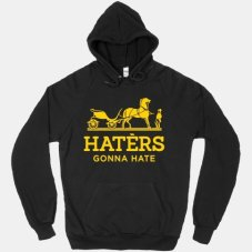 Haters Gonna Hate Hoodie