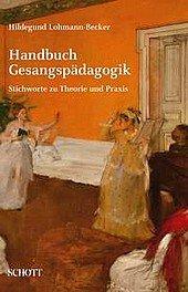 Hildegund Lohmann-Becker: Handbuch Gesangspädagogik, Stichworte zu Theorie und Praxis, Schott Verlag