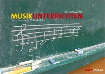 Musik unterrichten - Eine systematische Methodenlehre - Ralf Beiderwieden (Bosse Verlag)