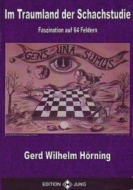 Gerd Wilhelm Hörning - Im Traumland der Schachstudie - Faszination auf 64 Feldern - Edition Jung