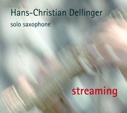 Hans-Christian Dellinger: Streaming - Solo Saxophone