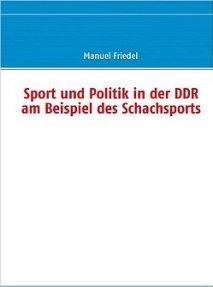 Manuel Friedel Sport und Politik in der DDR am Beispiel des Schachsports - Glarean Magazin