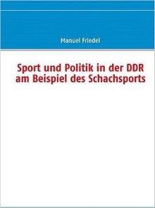 Manuel Friedel: Sport und Politik in der DDR am Beispiel des Schachsports