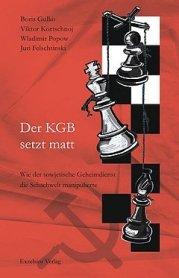 Boris Gulko (u.a.): Der KGB setzt matt - Wie der sowjetische Geheimdienst die Schachwelt manipulierte