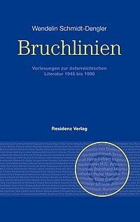 Wendelin Schmidt-Dengler: Bruchlinien - Vorlesungen zur österreichischen Literatur 1945 bis 1990