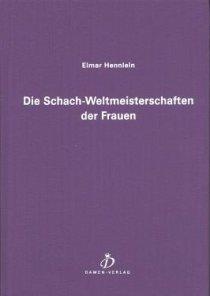Elmar Hennlein - Die Schach-Weltmeisterschaften der Frauen (Damen-Verlag)