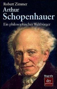 Robert Zimmer: Arthur Schopenhauer - Ein philosophischer Weltbürger - Biografie