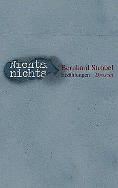 Nichts, nichts - Bernhard Strobel - Erzählungen - Droschl Verlag