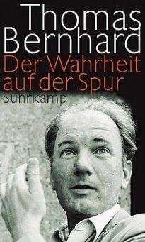 Thomas Bernhard - Der Wahrheit auf der Spur (Suhrkamp Verlag)