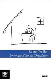 Rainer Wedler: Unter der Hitze des Ziegeldachs
