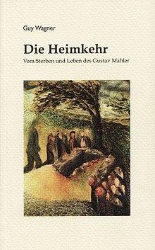Guy Wagner: Die Heimkehr - Vom Sterben und Leben des Gustav Mahler - Rombach Verlag