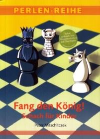 Peter Mitschitczek: Fang den König! - Schach für Kinder