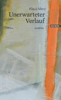 Klaus Merz: Unerwarteter Verlauf - Gedichte - Haymon Verlag