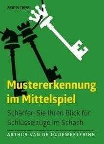Arthur van de Oudeweetering: Mustererkennung im Mittelspiel - Schärfen Sie Ihren Blick für Schlüsselzüge im Schach - New in Chess Verlag