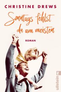 Christine Drews - Sonntags fehlst du am meisten - Roman - Ullstein Verlag - Cover
