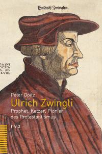 Peter Opitz: Ulrich Zwingli - Prophet, Ketzer, Pionier des Protestantismus