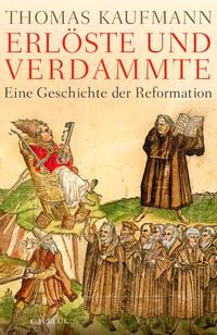 Thomas Kaufmann: Erlöste und Verdammte - Eine Geschichte der Reformation