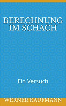 Werner Kaufmann - Berechnung im Schach - Ein Versuch - Cover - Rezension im Glarean Magazin