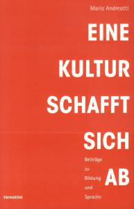 Mario Andreotti Eine Kultur schafft sich ab - Beiträge zu Bildung und Sprache - Literatur-Cover Format-Ost - Glarean Magazin