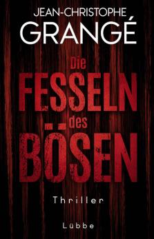 Jean-Christophe Grange - Die Fesseln des Bösen - Thriller - Buch-Cover - Literatur-Rezensionen Glarean Magazin