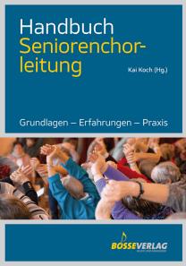 Kai Koch - Handbuch Seniorenchorleitung - Grundlagen - Erfahrungen - Praxis - Musik-Rezensionen Glarean Magazin