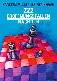 Karsten Müller - Rainer Knaak: 222 Eröffnungsfallen nach 1.d4
