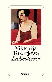 Viktorija Tokarjewa: Liebesterror -Erzählungen - Diogenes Verlag