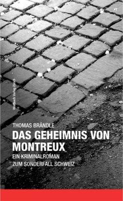 Thomas Brändle - Das Geheimnis von Montreux - Ein Kriminalroman zum Sonderfall Schweiz - Wolfbach Verlag Zürich